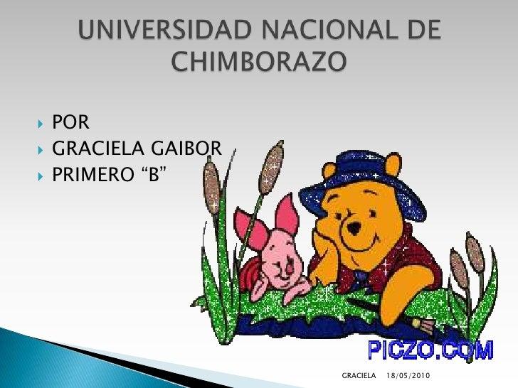 """POR<br />GRACIELA GAIBOR<br />PRIMERO """"B"""" <br />18/05/2010<br />GRACIELA<br />UNIVERSIDAD NACIONAL DE CHIMBORAZO<br />"""