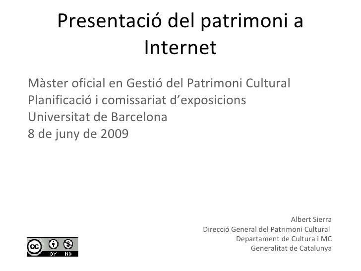 Presentació del patrimoni a Internet Albert Sierra Direcció General del Patrimoni Cultural  Departament de Cultura i MC Ge...