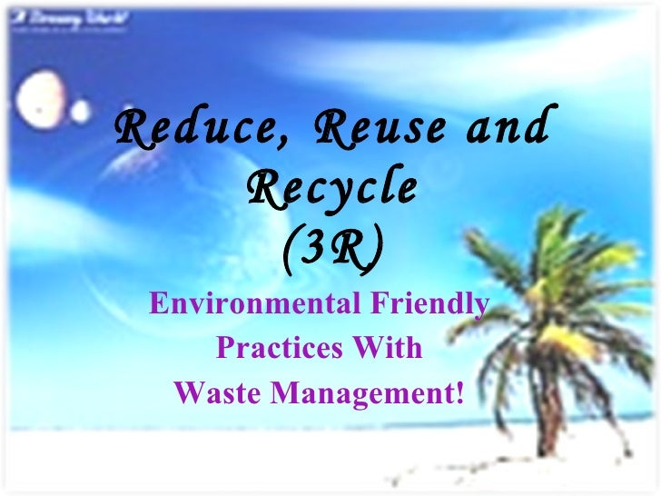 Reduce, Reuse and Recycle (3R) Environmental Friendly Practices With Waste Management!