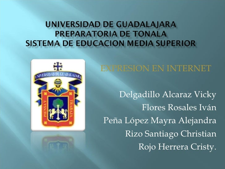 EXPRESION EN INTERNET Delgadillo Alcaraz Vicky Flores Rosales Iván Peña López Mayra Alejandra Rizo Santiago Christian Rojo...