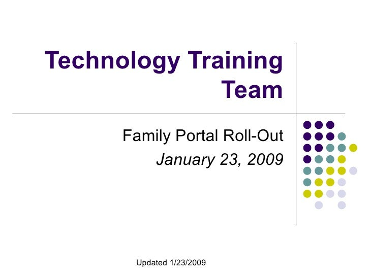 Technology Training Team Family Portal Roll-Out January 23, 2009 Updated 1/23/2009