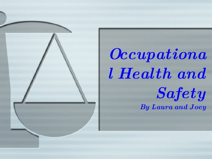 Occupational Health and Safety By Laura and Joey