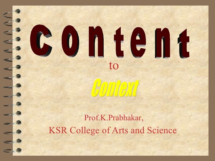to Prof.K.Prabhakar , KSR College of Arts and Science   Context  Content