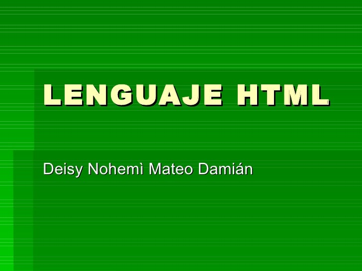 LENGUAJE HTML  Deisy Nohemì Mateo Damián