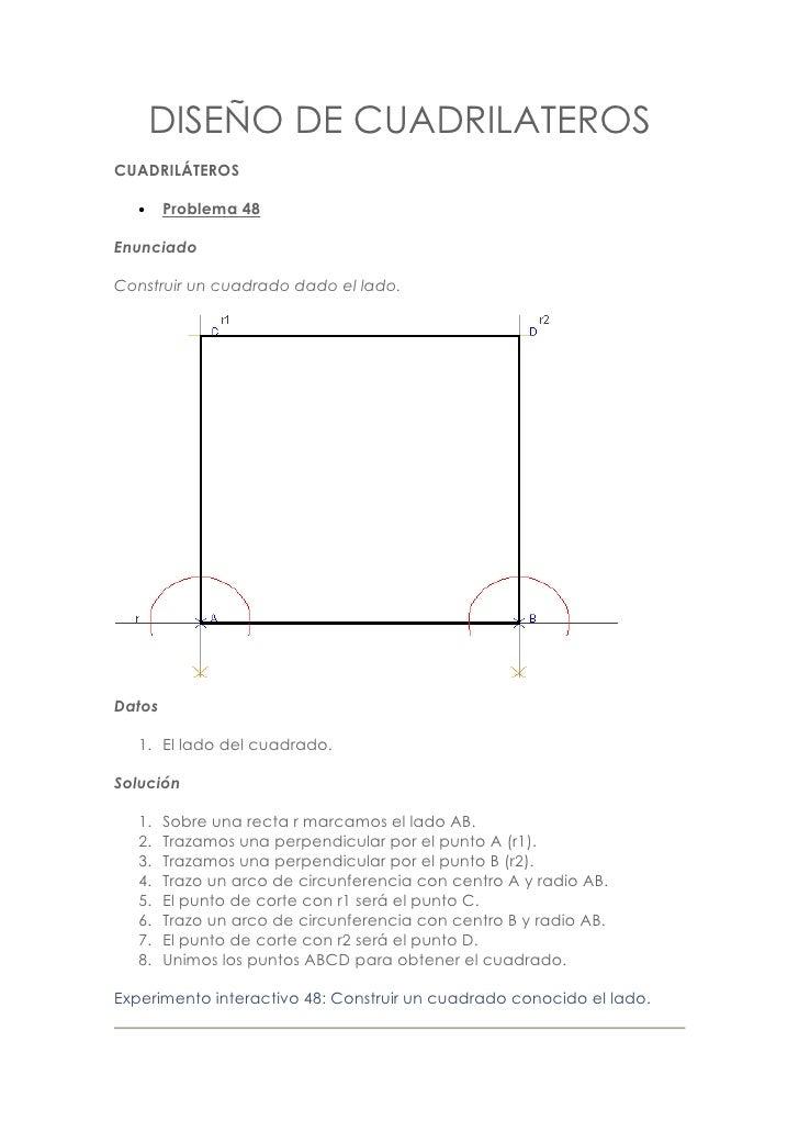DISEÑO DE CUADRILATEROS CUADRILÁTEROS     •    Problema 48  Enunciado  Construir un cuadrado dado el lado.     Datos     1...