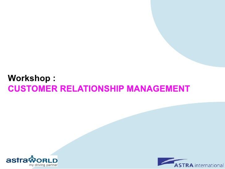 Workshop : CUSTOMER RELATIONSHIP MANAGEMENT