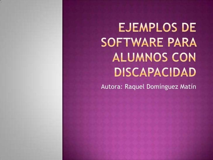 Ejemplos de software para alumnos con discapacidad<br />Autora: Raquel Domínguez Matín<br />