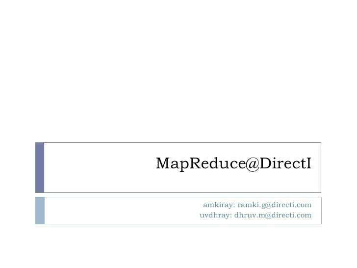 MapReduce@DirectI       amkiray: ramki.g@directi.com     uvdhray: dhruv.m@directi.com
