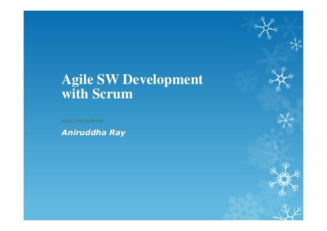Agile SW Development with Scrum http://tiny.cc/RcgcB Aniruddha Ray