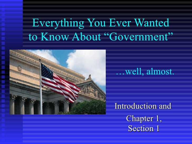 """Everything You Ever Wanted to Know About """"Government"""" Introduction and  Chapter 1, Section 1 … well, almost."""