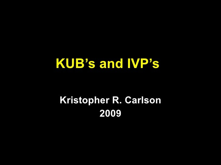 KUB's and IVP's Kristopher R. Carlson 2009