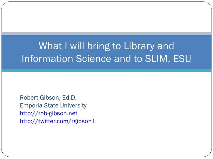 Robert Gibson, Ed.D. Emporia State University http://rob-gibson.net http://twitter.com/rgibson1 What I will bring to Libra...