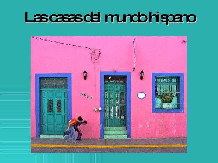 Las casas del mundo hispano
