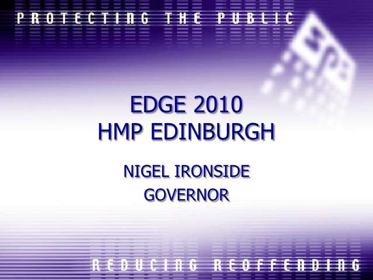 EDGE 2010HMP EDINBURGH <br />NIGEL IRONSIDE<br />GOVERNOR<br />