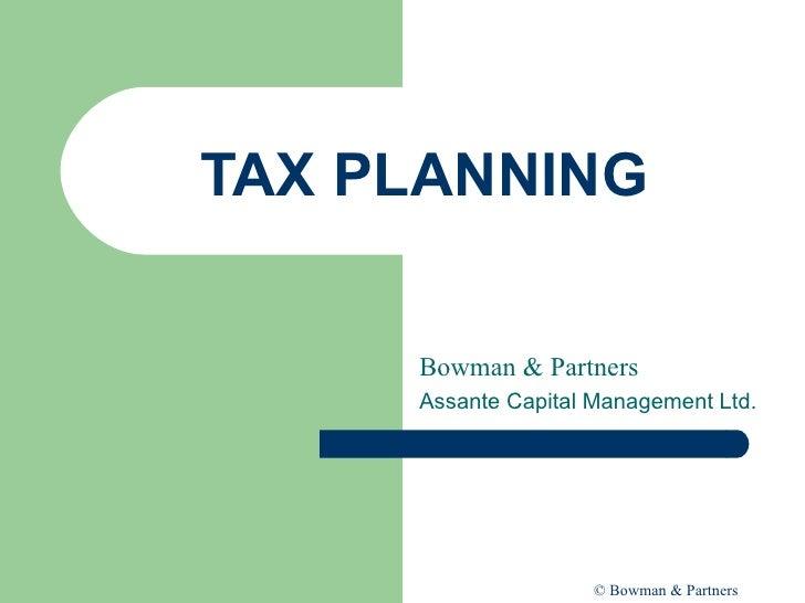 TAX PLANNING Bowman & Partners Assante Capital Management Ltd. (Member CIPF)