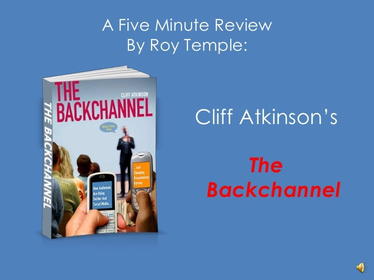 A Five Minute Review By Roy Temple:<br />Cliff Atkinson's<br />The Backchannel<br />