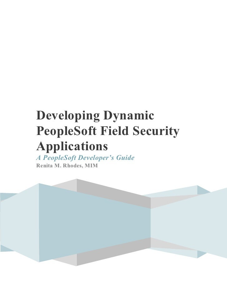 Developing Dynamic PeopleSoft Field Security Applications:A PeopleSoft Developer's Guide