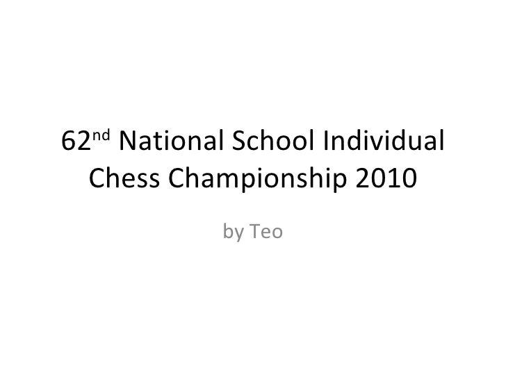 62 nd  National School Individual Chess Championship 2010 by Teo