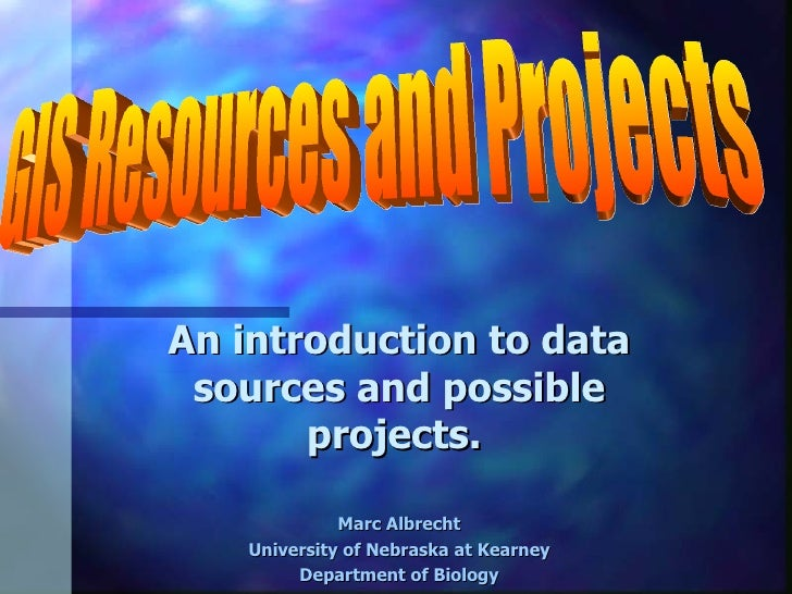 An introduction to data sources and possible projects.   Marc Albrecht University of Nebraska at Kearney Department of Bio...