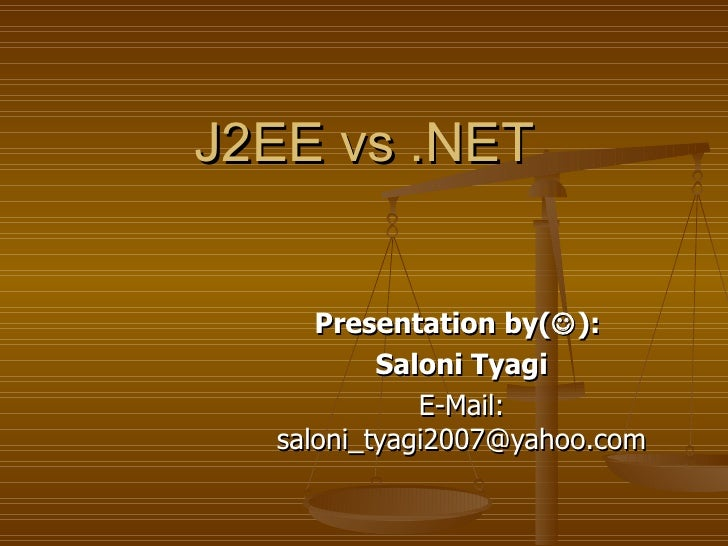 J2EE vs .NET  Presentation by(  ):  Saloni Tyagi E-Mail: saloni_tyagi2007@yahoo.com