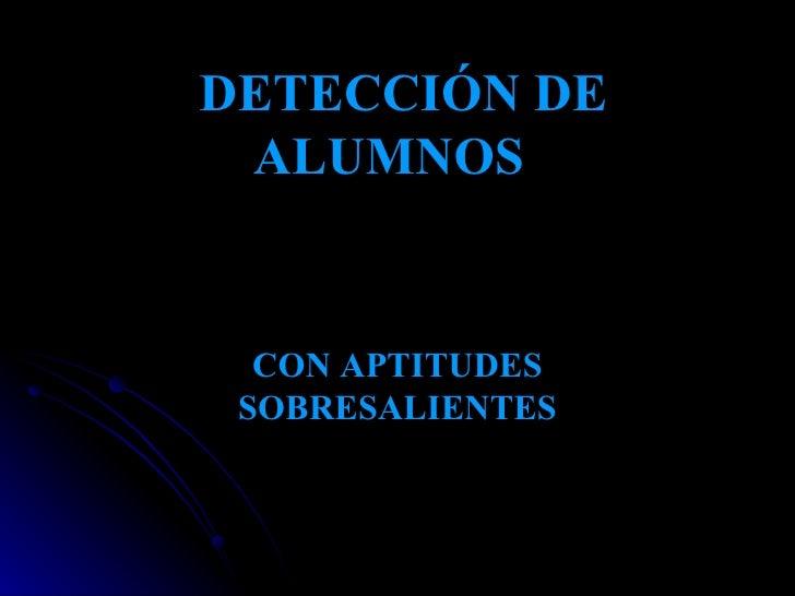 DETECCIÓN DE ALUMNOS   CON APTITUDES SOBRESALIENTES