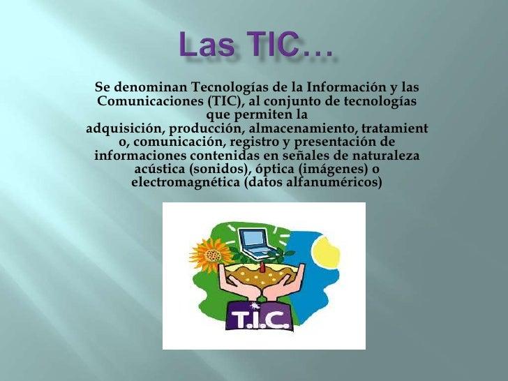 Se denominan Tecnologías de la Información y las   Comunicaciones (TIC), al conjunto de tecnologías                     qu...