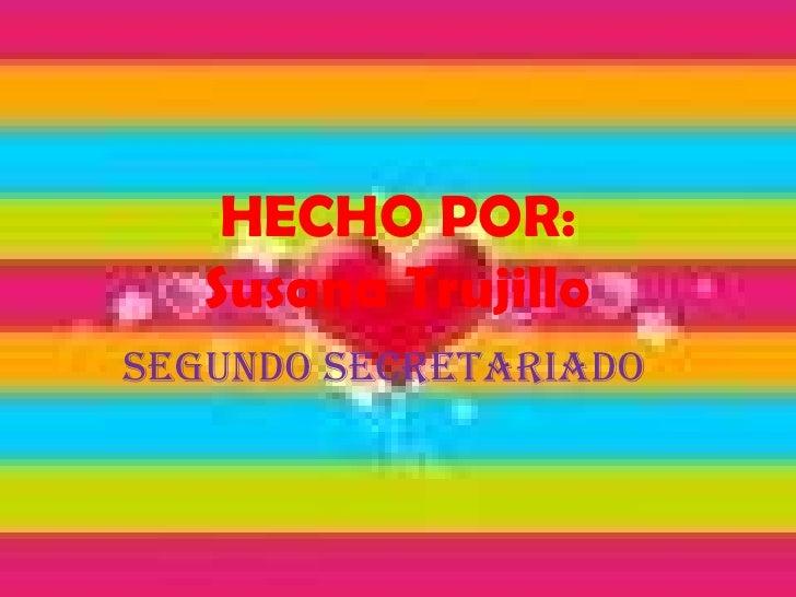 HECHO POR:Susana Trujillo<br />segundo secretariado<br />