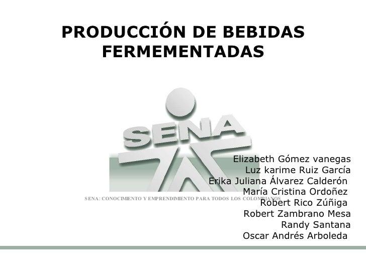 PRODUCCIÓN DE BEBIDAS FERMEMENTADAS Elizabeth Gómez vanegas Luz karime Ruiz García Erika Juliana Álvarez Calderón  María C...