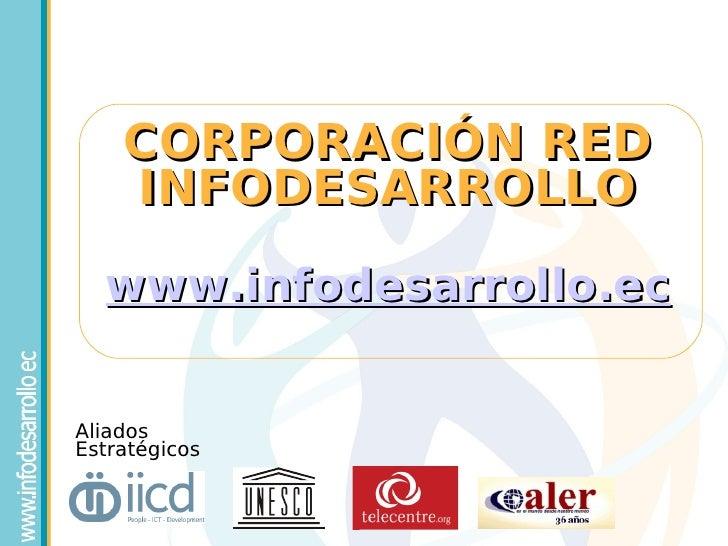 CORPORACIÓN RED     INFODESARROLLO   www.infodesarrollo.ec   Aliados Estratégicos