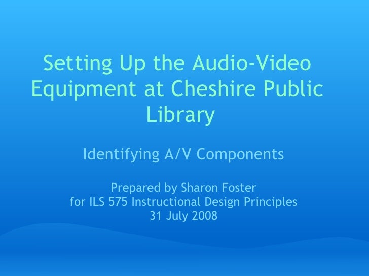 Setting Up the Audio-Video Equipment at Cheshire Public            Library      Identifying A/V Components             Pre...