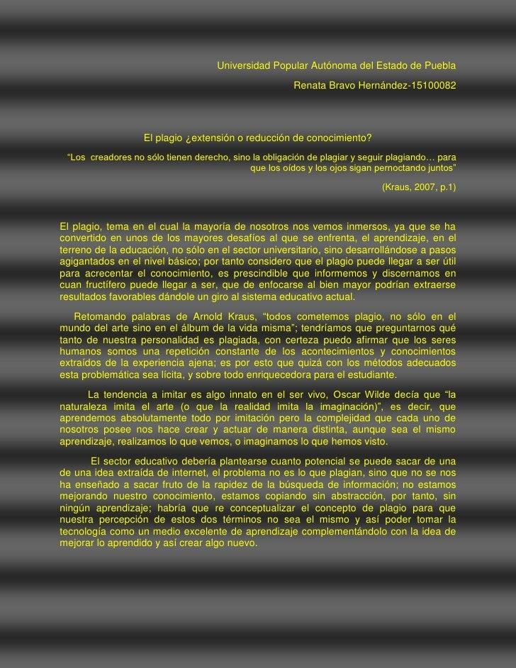 Universidad Popular Autónoma del Estado de Puebla<br />Renata Bravo Hernández-15100082<br />El plagio ¿extensión o reducci...
