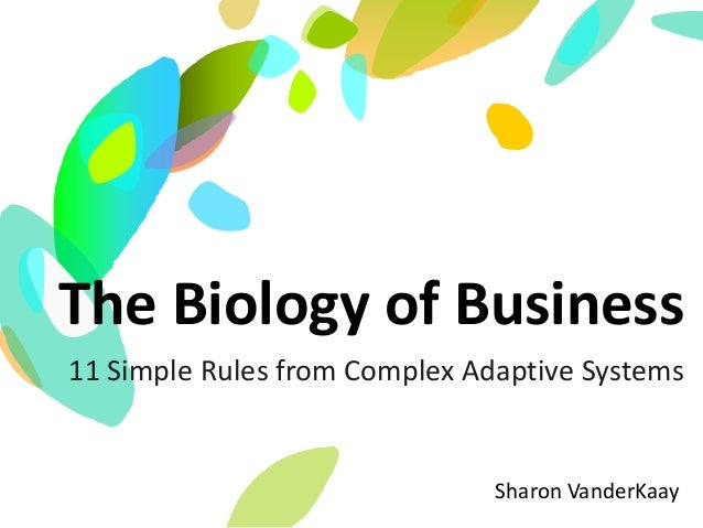 Sharon VanderKaay The Biology of Business 11 Simple Rules from Complex Adaptive Systems