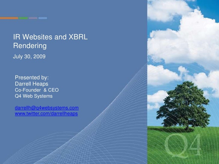 IR Websites and XBRL Rendering<br />July 30, 2009<br />Presented by: Darrell Heaps<br />Co-Founder  & CEO<br />Q4 Web Syst...