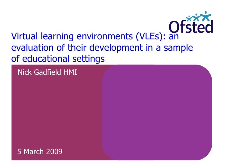 Virtual learning environments (VLEs): an evaluation of their development in a sample of educational settings Nick Gadfield...
