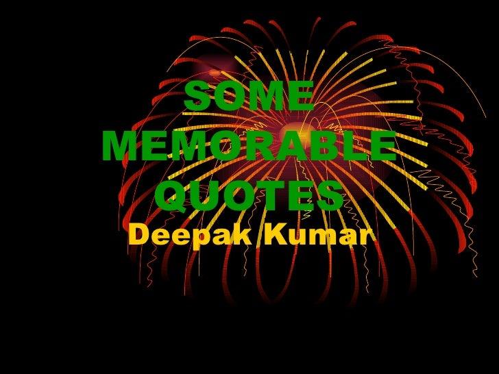 SOME MEMORABLE QUOTES Deepak Kumar