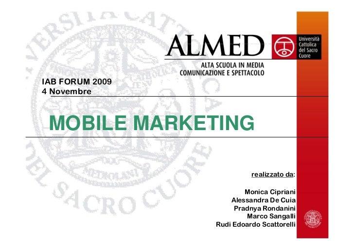 IAB FORUM 2009 4 Novembre     MOBILE MARKETING                             realizzato da:                           Monica...