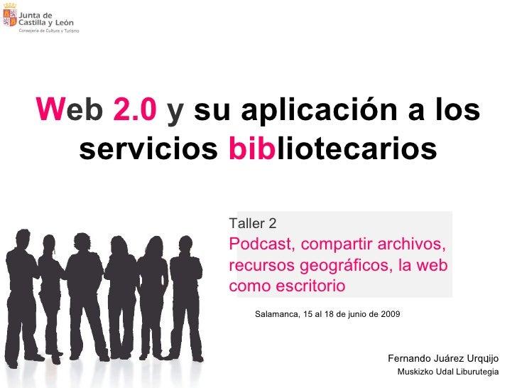 W eb   2.0  y  su aplicación a los servicios  bib liotecarios Salamanca, 15 al 18 de junio de 2009 Taller 2 Podcast, compa...