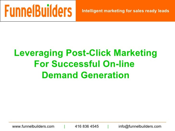 Leveraging Post-Click Marketing   For   Successful On-line  Demand Generation