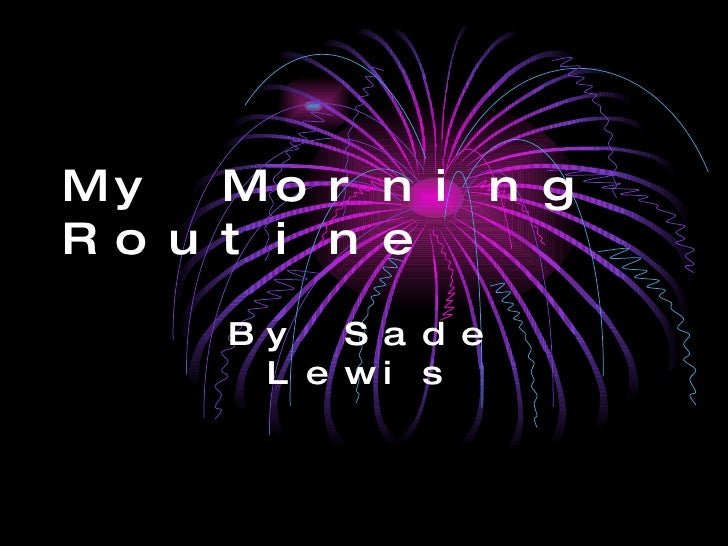 My Morning Routine By Sade Lewis