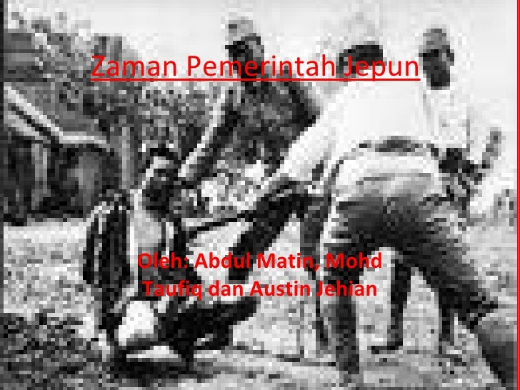 Zaman Pemerintah Jepun Oleh: Abdul Matin, Mohd Taufiq dan Austin Jehian