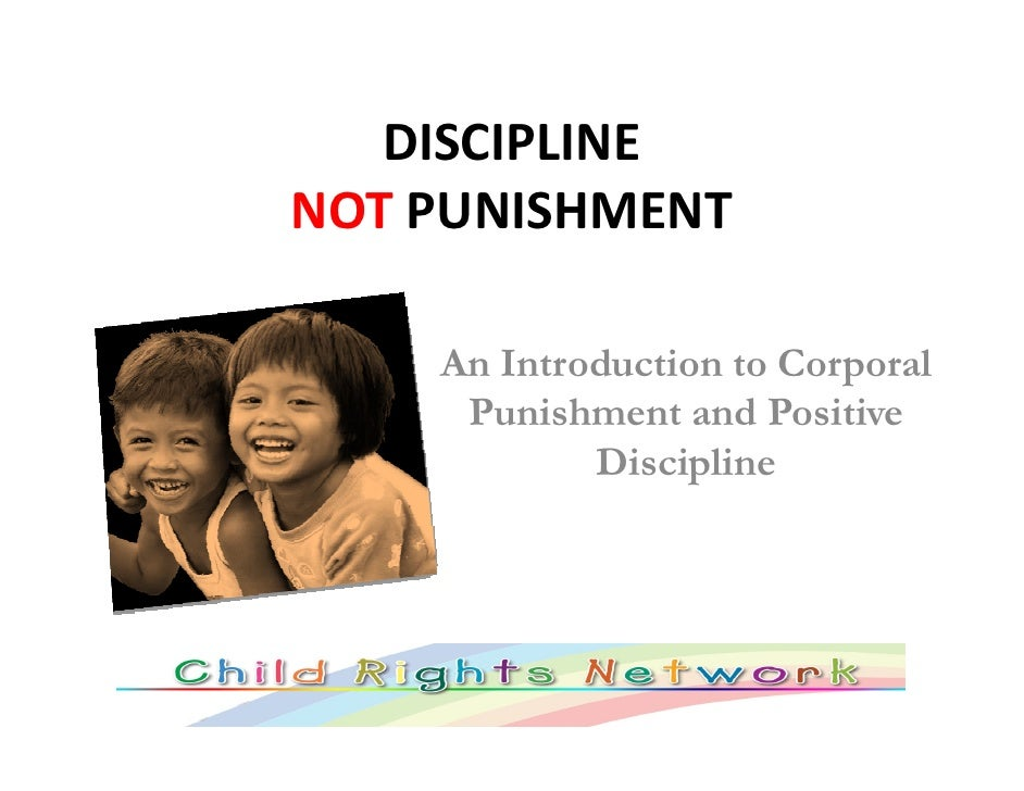 DISCIPLINE NOT PUNISHMENT      An Introduction to Corporal      Punishment and Positive             Discipline