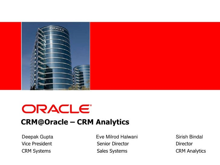 CRM@Oracle – CRM Analytics <br />Deepak Gupta		      Eve Milrod Halwani		Sirish Bindal<br />Vice President		      Senior D...