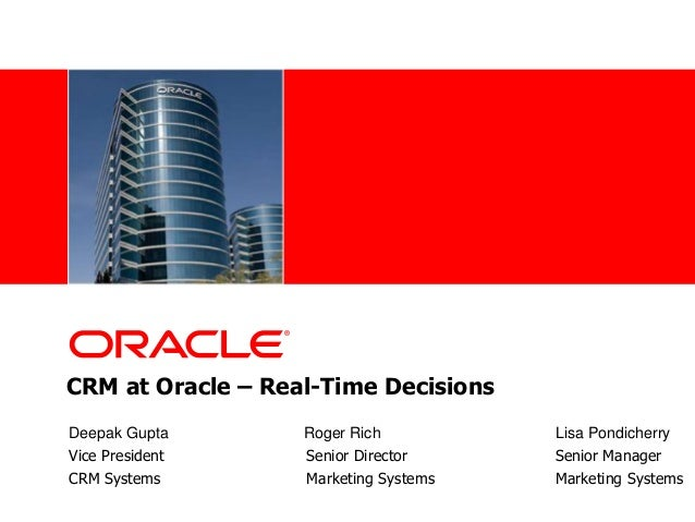 •<Insert Picture Here> CRM at Oracle – Real-Time Decisions Deepak Gupta Roger Rich Lisa Pondicherry Vice President Senior ...