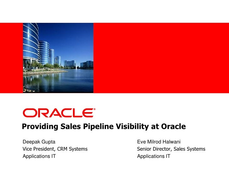 Providing Sales Pipeline Visibility at Oracle<br />Deepak Gupta		       		Eve Milrod Halwani<br />Vice President, CRM Syst...