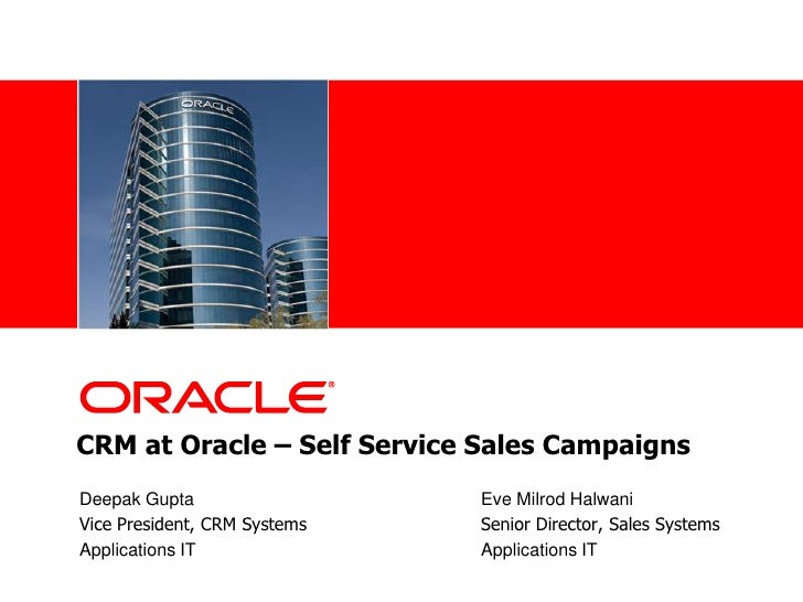 CRM at Oracle – Self Service Sales Campaigns <br />Deepak Gupta		       		Eve Milrod Halwani<br />Vice President, CRM Syst...
