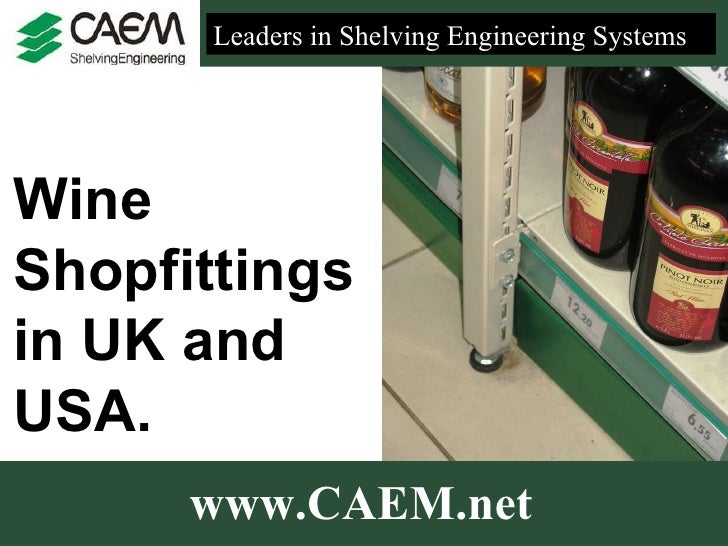 www.CAEM.net Wine Shopfittings in UK and USA. Leaders in Shelving Engineering Systems