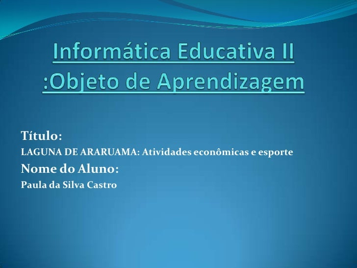 Título: LAGUNA DE ARARUAMA: Atividades econômicas e esporte Nome do Aluno: Paula da Silva Castro