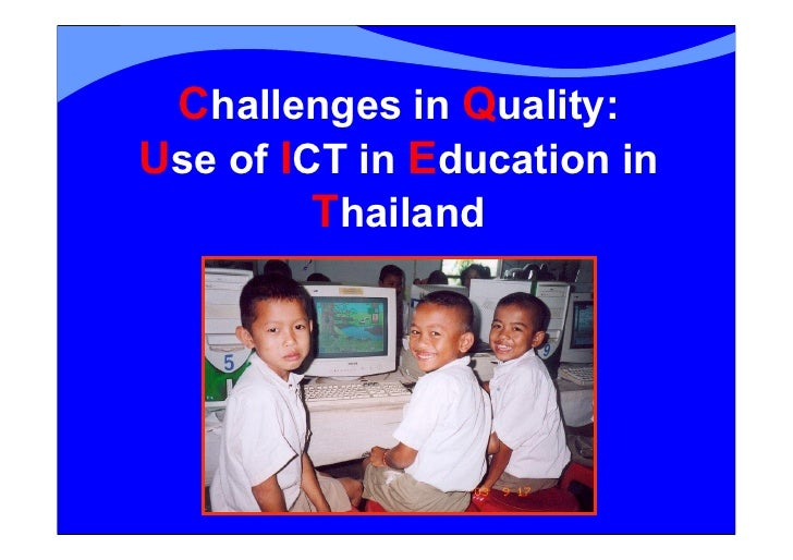Challenges in Quality: Use of ICT in Education in          Thailand