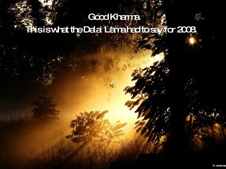 <ul><li>Good Kharma </li></ul><ul><li>This is what the Dalai Lama had to say for 2008.  </li></ul>