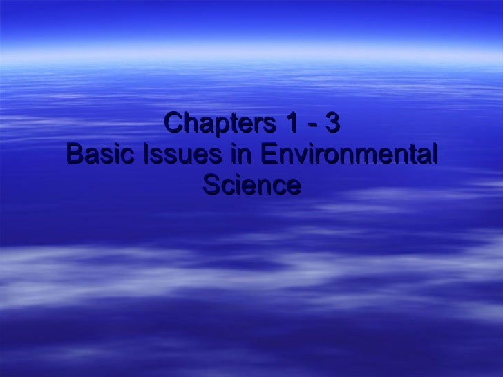 Chapters 1 - 3 Basic Issues in Environmental Science